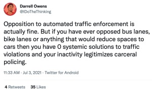 """Tweet capture by @IDoTheThinking that says, """"Opposition to automated traffic enforcement is actually fine. But if you have ever opposed bus lanes, bike lanes or anything that would reduce spaces to cars then you have 0 systemic solutions to traffic violations and your inactivity legitimizes carceral policing."""""""